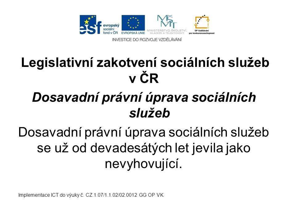 Legislativní zakotvení sociálních služeb v ČR Dosavadní právní úprava sociálních služeb Dosavadní právní úprava sociálních služeb se už od devadesátýc