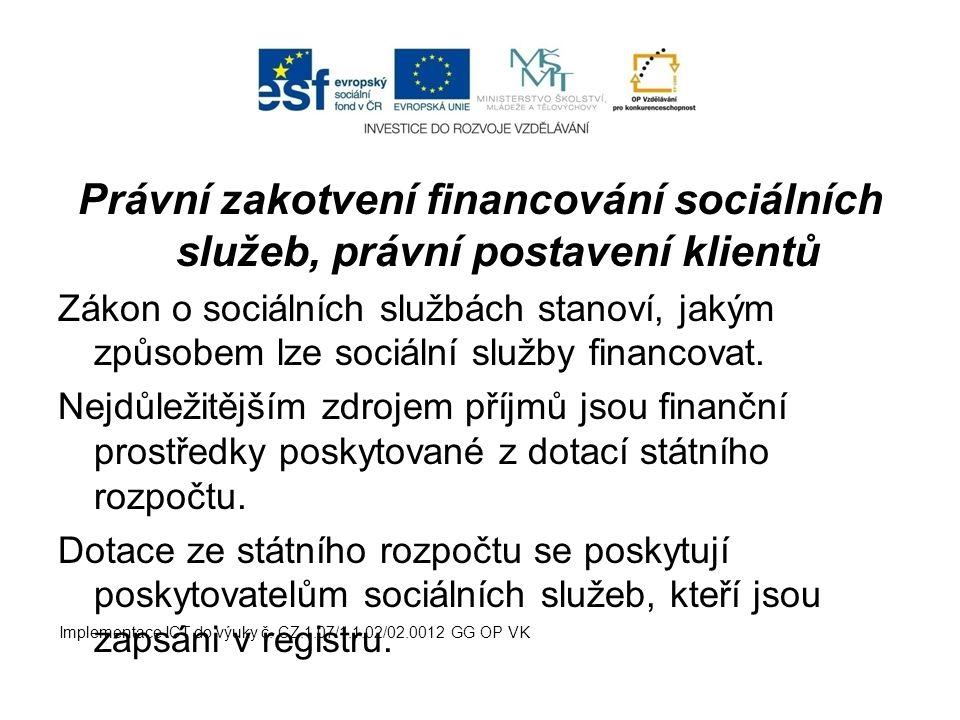 Právní zakotvení financování sociálních služeb, právní postavení klientů Zákon o sociálních službách stanoví, jakým způsobem lze sociální služby finan