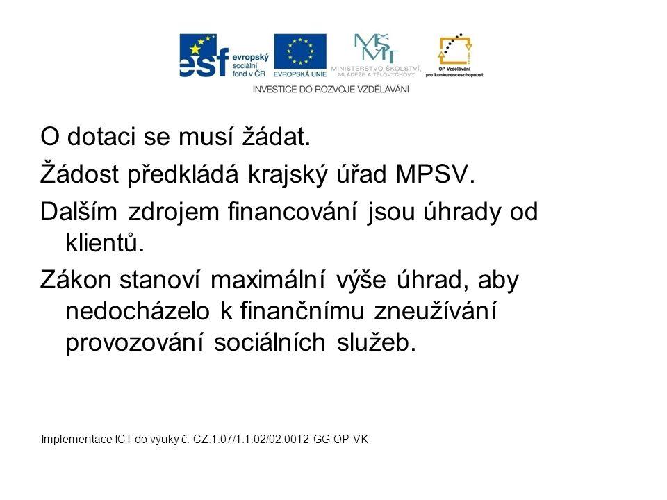 O dotaci se musí žádat. Žádost předkládá krajský úřad MPSV. Dalším zdrojem financování jsou úhrady od klientů. Zákon stanoví maximální výše úhrad, aby