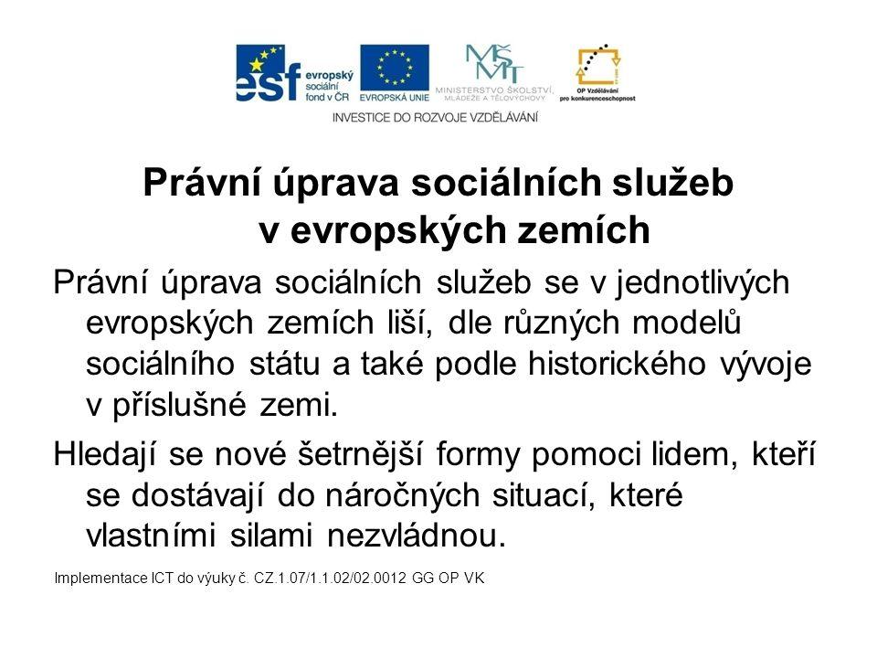 Právní úprava sociálních služeb v evropských zemích Právní úprava sociálních služeb se v jednotlivých evropských zemích liší, dle různých modelů sociá