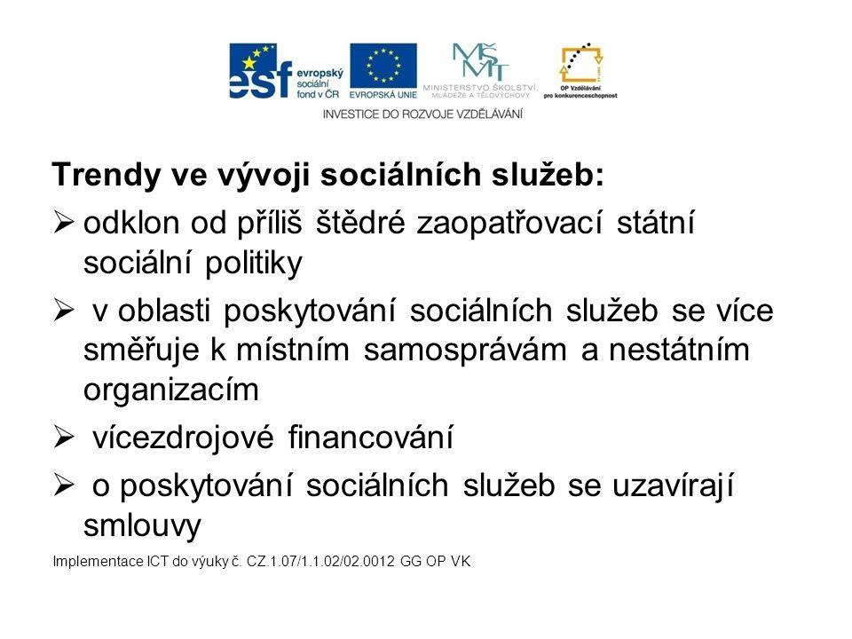 Trendy ve vývoji sociálních služeb:  odklon od příliš štědré zaopatřovací státní sociální politiky  v oblasti poskytování sociálních služeb se více