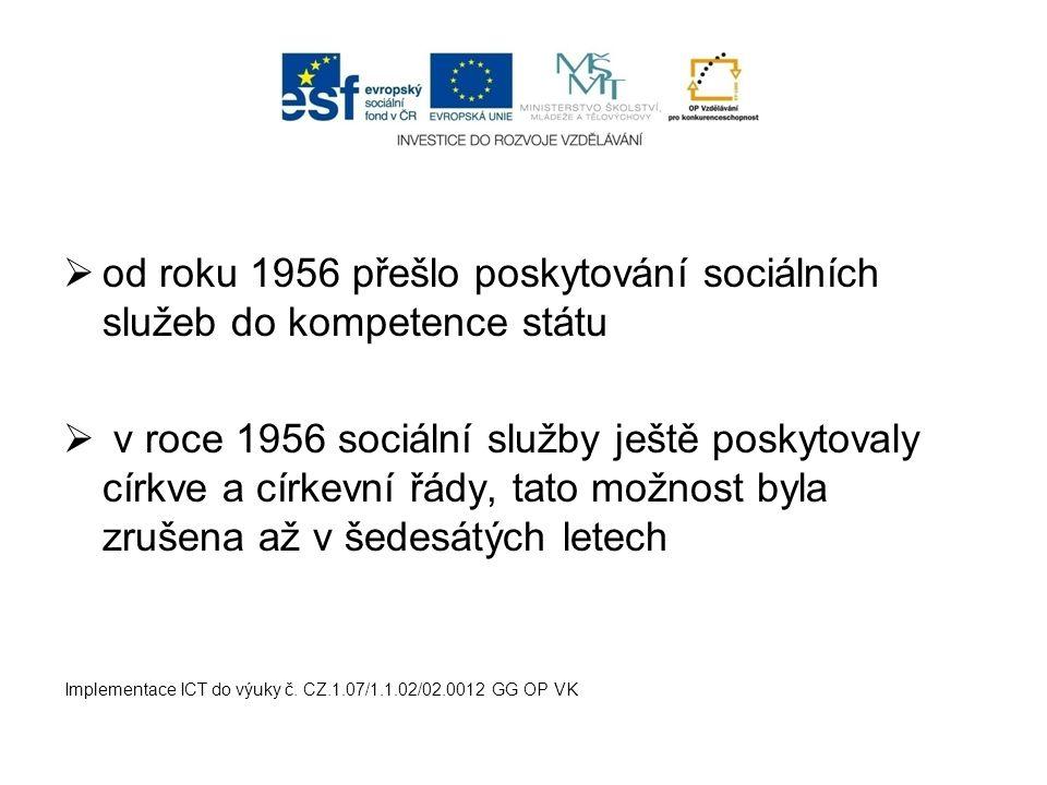  od roku 1956 přešlo poskytování sociálních služeb do kompetence státu  v roce 1956 sociální služby ještě poskytovaly církve a církevní řády, tato m