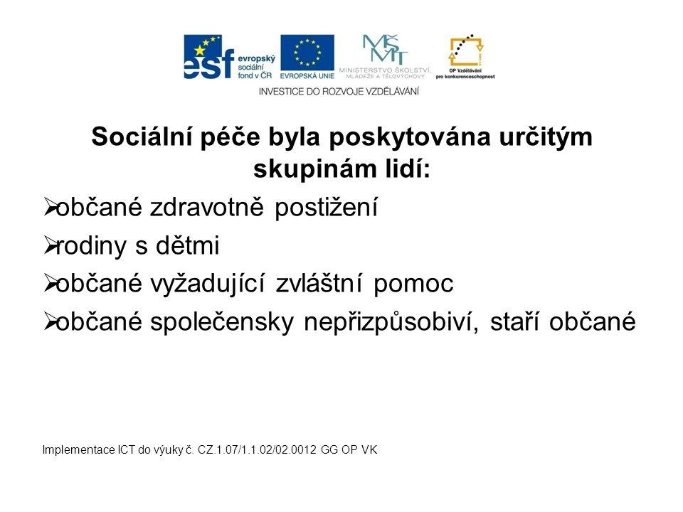 Sociální péče byla poskytována určitým skupinám lidí:  občané zdravotně postižení  rodiny s dětmi  občané vyžadující zvláštní pomoc  občané společ