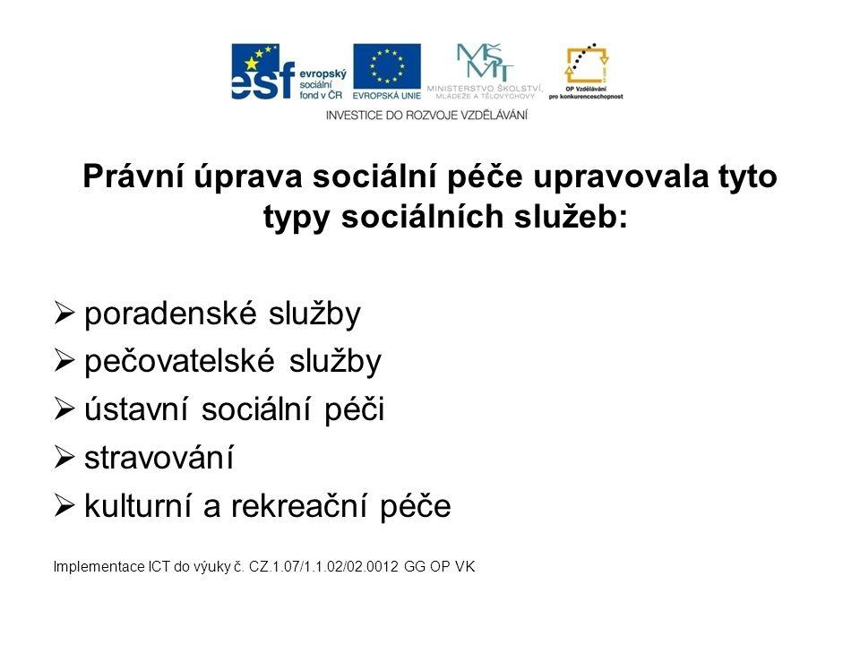 Právní úprava sociální péče upravovala tyto typy sociálních služeb:  poradenské služby  pečovatelské služby  ústavní sociální péči  stravování  k