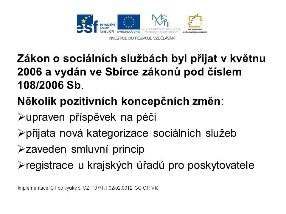 Zákon o sociálních službách byl přijat v květnu 2006 a vydán ve Sbírce zákonů pod číslem 108/2006 Sb. Několik pozitivních koncepčních změn:  upraven