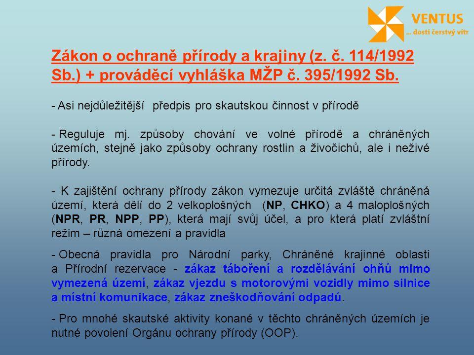 Zákon o ochraně přírody a krajiny (z. č. 114/1992 Sb.) + prováděcí vyhláška MŽP č. 395/1992 Sb. - Asi nejdůležitější předpis pro skautskou činnost v p