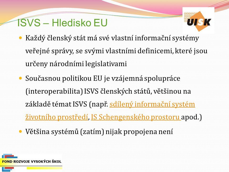 ISVS – Hledisko EU Každý členský stát má své vlastní informační systémy veřejné správy, se svými vlastními definicemi, které jsou určeny národními legislativami Současnou politikou EU je vzájemná spolupráce (interoperabilita) ISVS členských států, většinou na základě témat ISVS (např.