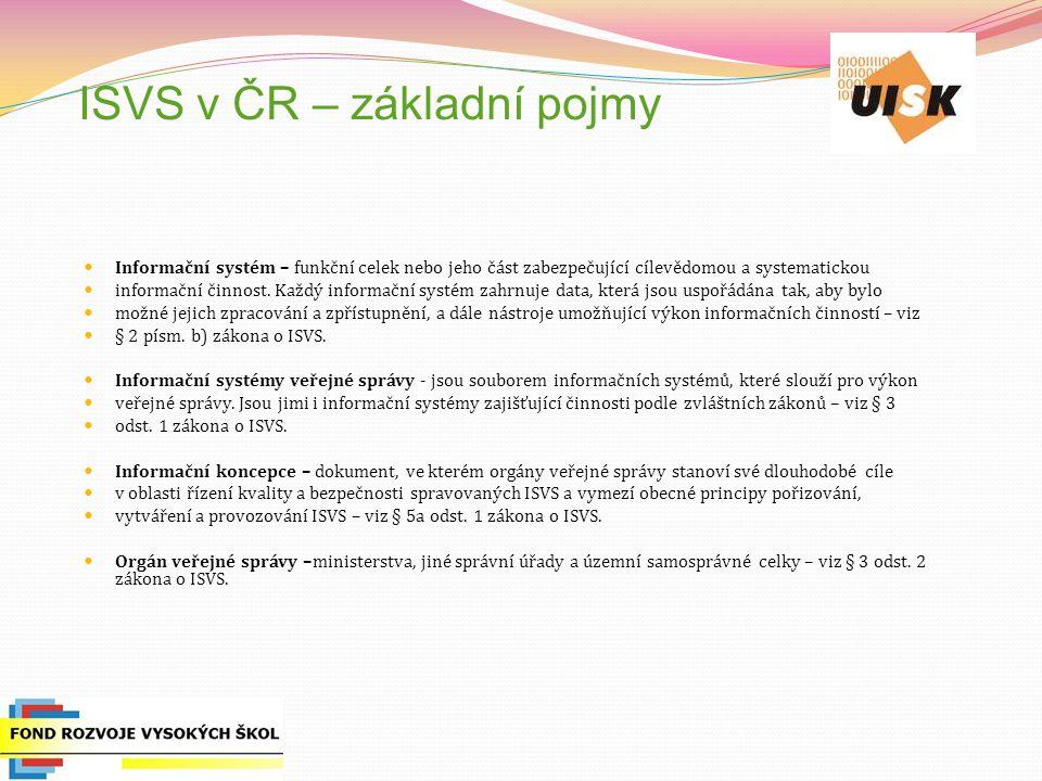 ISVS v ČR – základní pojmy Informační systém – funkční celek nebo jeho část zabezpečující cílevědomou a systematickou informační činnost.