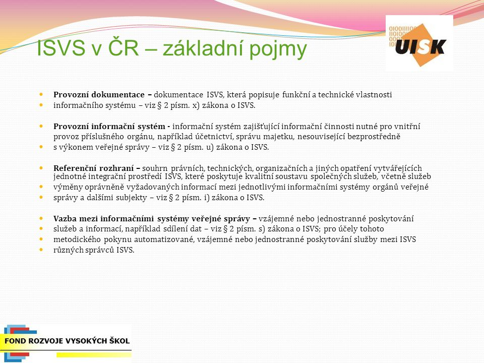 ISVS v ČR – základní pojmy Provozní dokumentace – dokumentace ISVS, která popisuje funkční a technické vlastnosti informačního systému – viz § 2 písm.