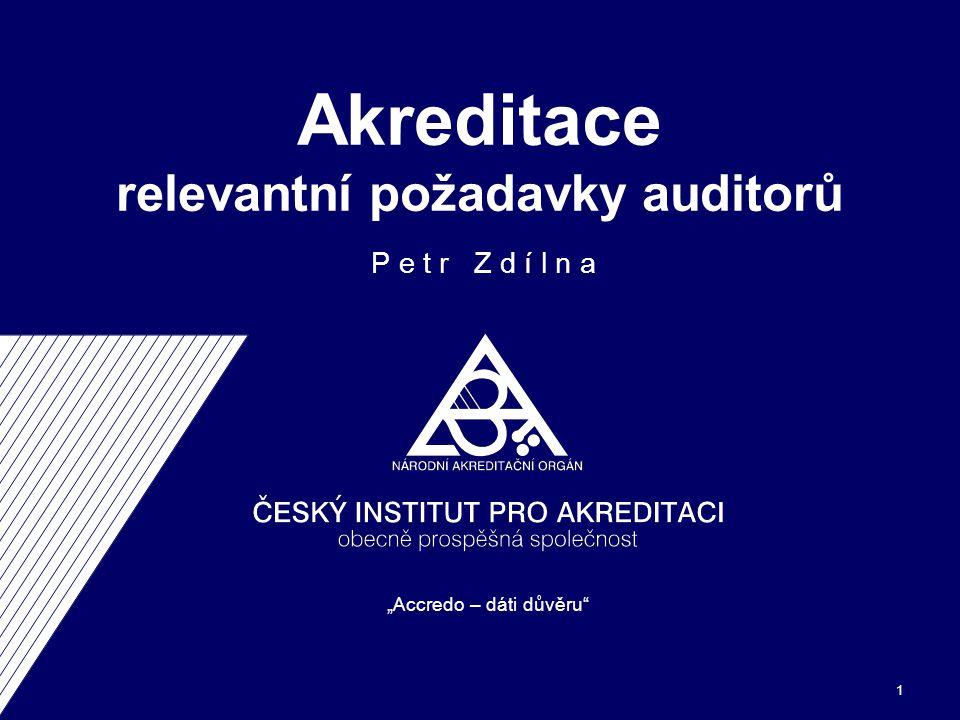 """""""Accredo – dáti důvěru 1 Akreditace relevantní požadavky auditorů P e t r Z d í l n a"""