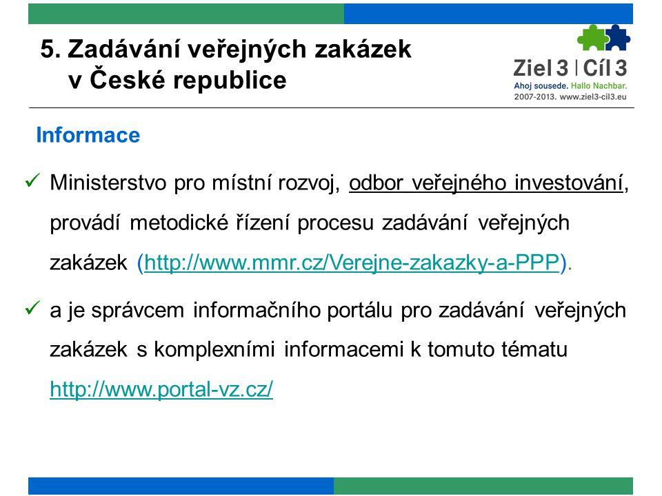 5. Zadávání veřejných zakázek v České republice Informace Ministerstvo pro místní rozvoj, odbor veřejného investování, provádí metodické řízení proces