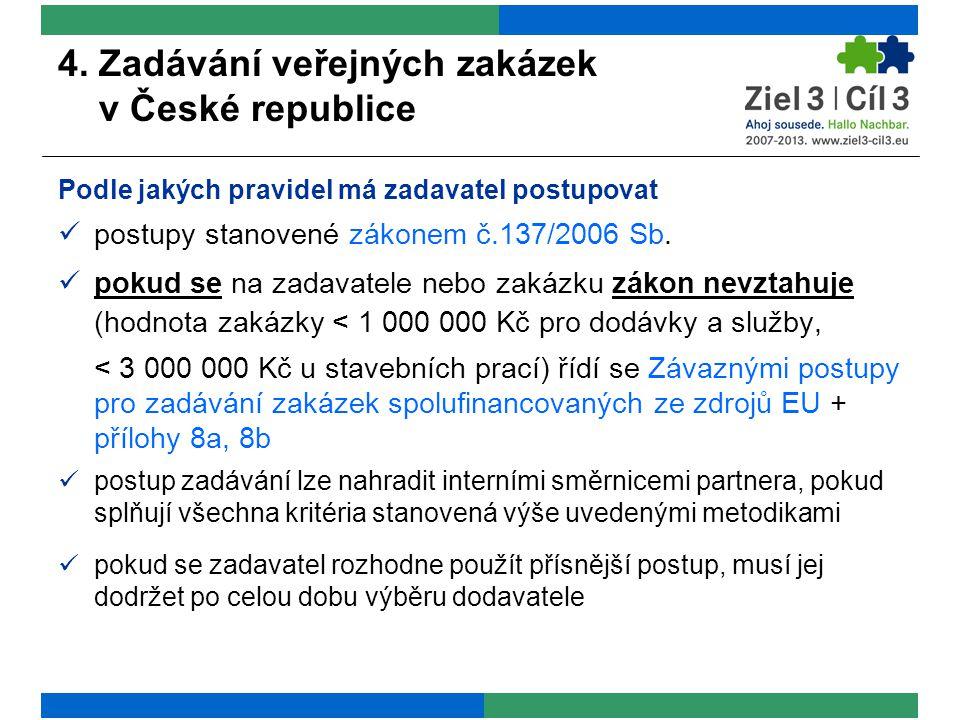 4. Zadávání veřejných zakázek v České republice Podle jakých pravidel má zadavatel postupovat postupy stanovené zákonem č.137/2006 Sb. pokud se na zad