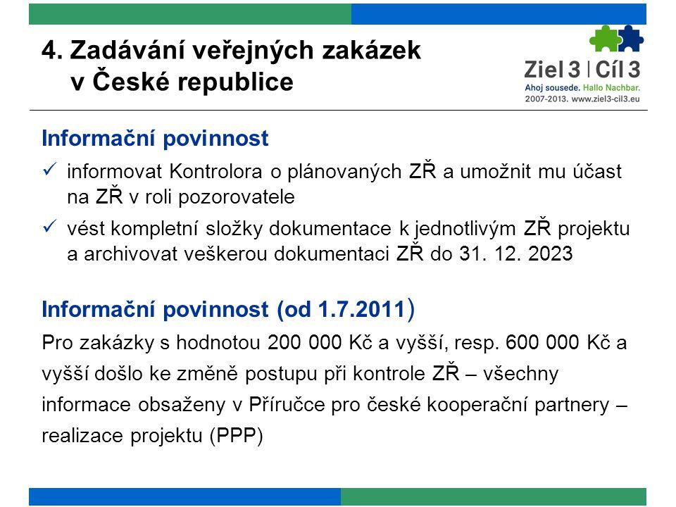4. Zadávání veřejných zakázek v České republice Informační povinnost informovat Kontrolora o plánovaných ZŘ a umožnit mu účast na ZŘ v roli pozorovate