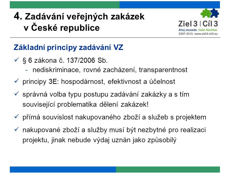 4. Zadávání veřejných zakázek v České republice Základní principy zadávání VZ § 6 zákona č.