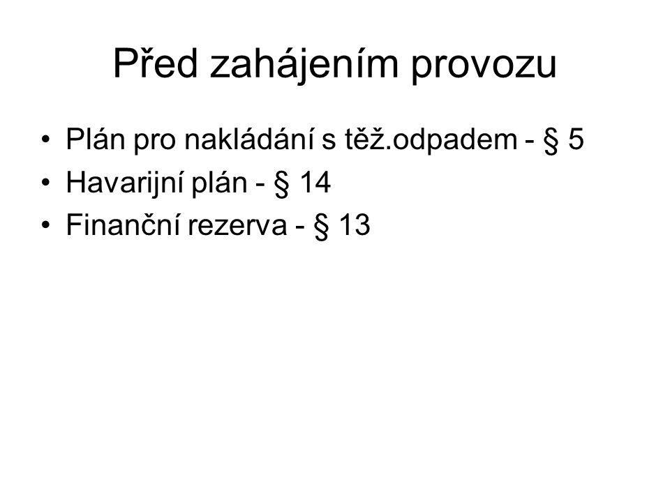 Před zahájením provozu Plán pro nakládání s těž.odpadem - § 5 Havarijní plán - § 14 Finanční rezerva - § 13