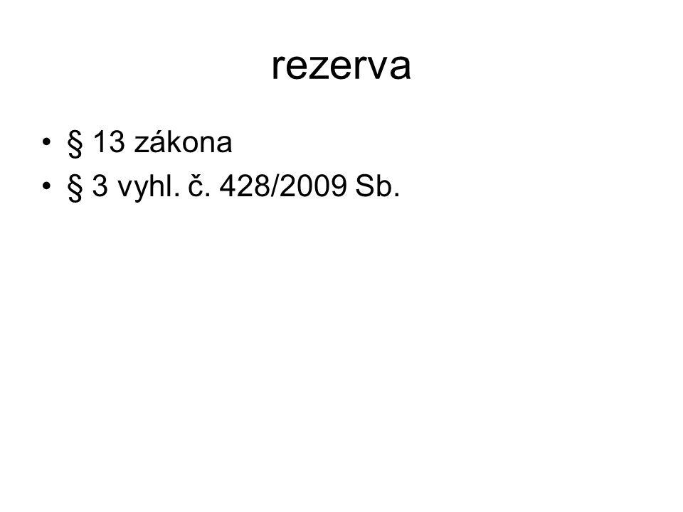 rezerva § 13 zákona § 3 vyhl. č. 428/2009 Sb.