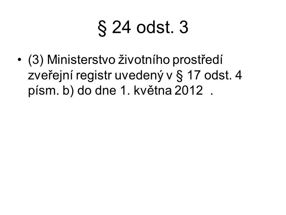 § 24 odst.3 (3) Ministerstvo životního prostředí zveřejní registr uvedený v § 17 odst.