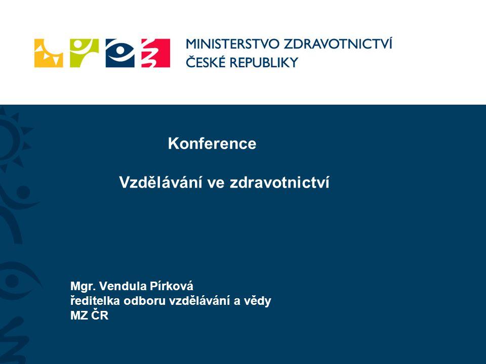 Konference Vzdělávání ve zdravotnictví Mgr. Vendula Pírková ředitelka odboru vzdělávání a vědy MZ ČR