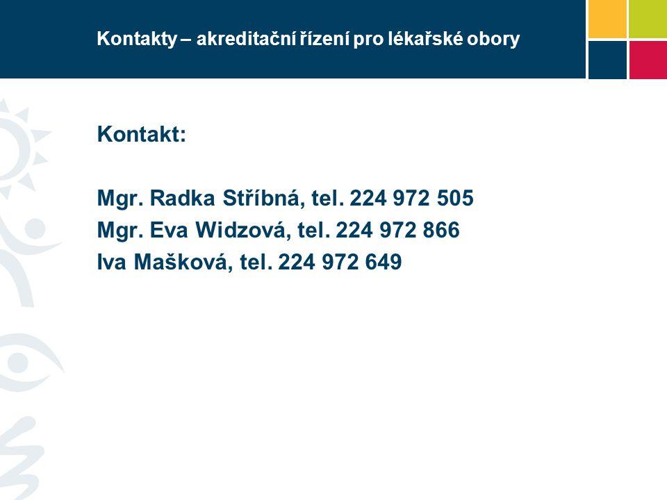 Kontakty – akreditační řízení pro lékařské obory Kontakt: Mgr. Radka Stříbná, tel. 224 972 505 Mgr. Eva Widzová, tel. 224 972 866 Iva Mašková, tel. 22