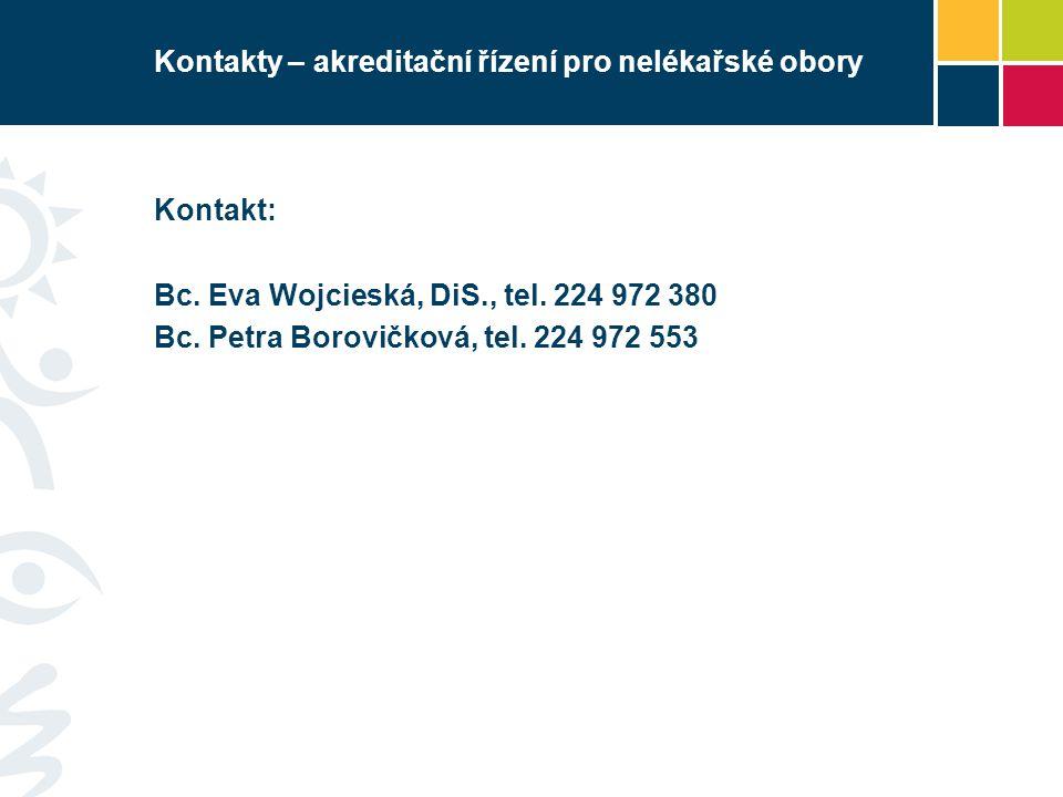 Kontakty – akreditační řízení pro nelékařské obory Kontakt: Bc. Eva Wojcieská, DiS., tel. 224 972 380 Bc. Petra Borovičková, tel. 224 972 553