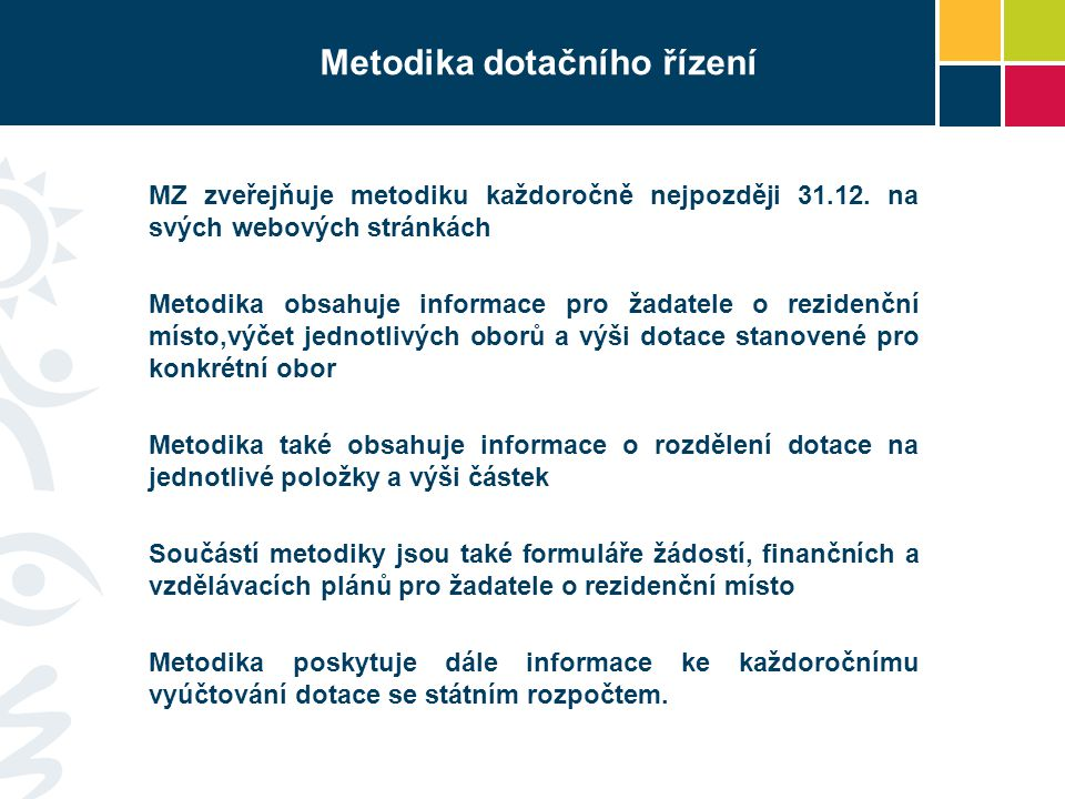 Metodika dotačního řízení MZ zveřejňuje metodiku každoročně nejpozději 31.12. na svých webových stránkách Metodika obsahuje informace pro žadatele o r