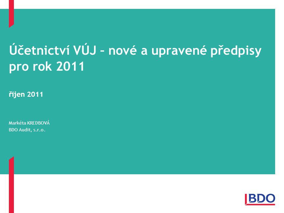 VÚJ – říjen 2011 Page 1 Účetnictví VÚJ – nové a upravené předpisy pro rok 2011 říjen 2011 Markéta KREDBOVÁ BDO Audit, s.r.o.