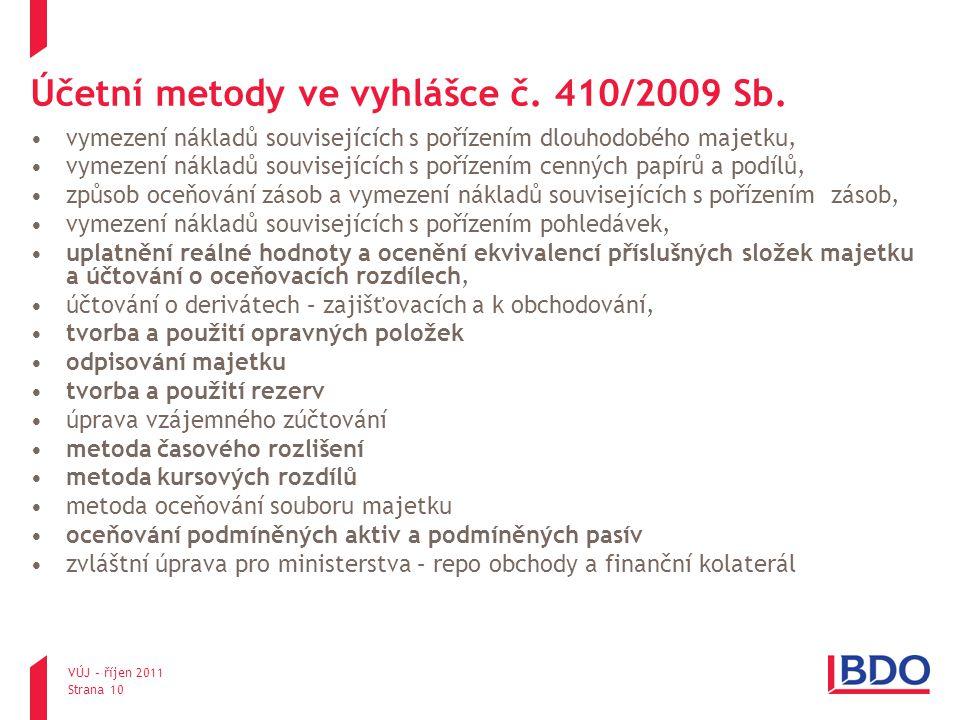 VÚJ – říjen 2011 Strana 10 Účetní metody ve vyhlášce č. 410/2009 Sb. vymezení nákladů souvisejících s pořízením dlouhodobého majetku, vymezení nákladů