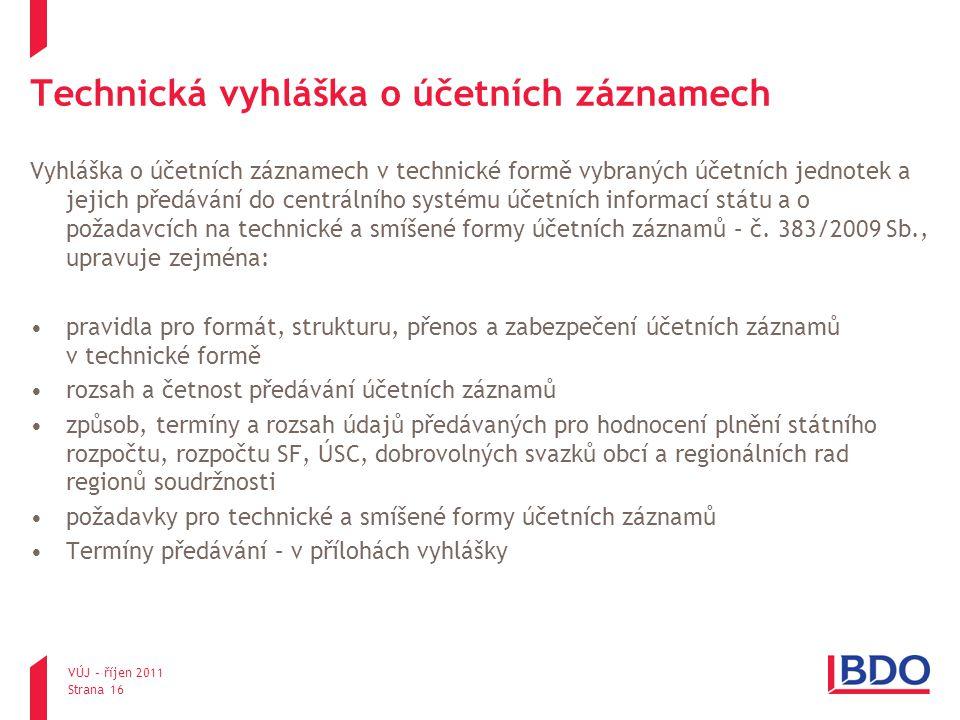 VÚJ – říjen 2011 Strana 16 Technická vyhláška o účetních záznamech Vyhláška o účetních záznamech v technické formě vybraných účetních jednotek a jejic
