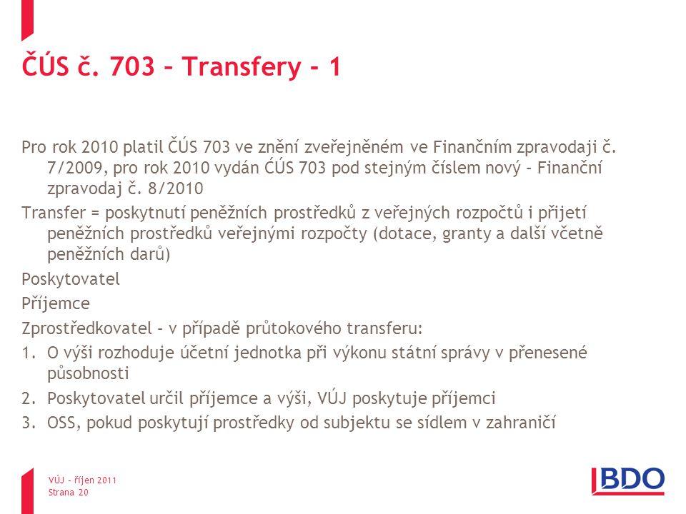 ČÚS č. 703 – Transfery - 1 Pro rok 2010 platil ČÚS 703 ve znění zveřejněném ve Finančním zpravodaji č. 7/2009, pro rok 2010 vydán ĆÚS 703 pod stejným