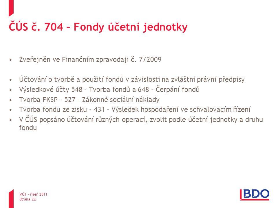 ČÚS č. 704 – Fondy účetní jednotky Zveřejněn ve Finančním zpravodaji č. 7/2009 Účtování o tvorbě a použití fondů v závislosti na zvláštní právní předp