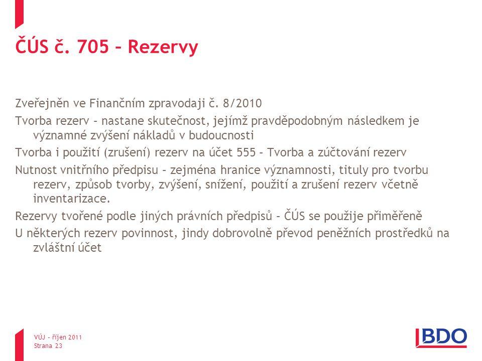 ČÚS č. 705 – Rezervy Zveřejněn ve Finančním zpravodaji č. 8/2010 Tvorba rezerv – nastane skutečnost, jejímž pravděpodobným následkem je významné zvýše