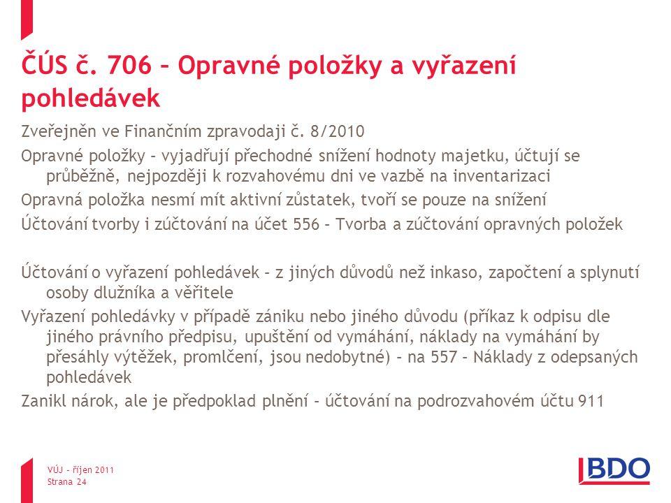 ČÚS č. 706 – Opravné položky a vyřazení pohledávek Zveřejněn ve Finančním zpravodaji č. 8/2010 Opravné položky – vyjadřují přechodné snížení hodnoty m