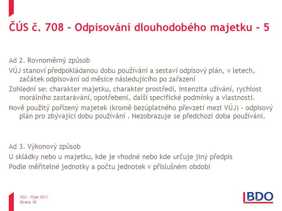 ČÚS č. 708 – Odpisování dlouhodobého majetku - 5 Ad 2. Rovnoměrný způsob VÚJ stanoví předpokládanou dobu používání a sestaví odpisový plán, v letech,