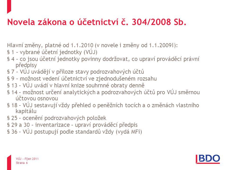 VÚJ – říjen 2011 Strana 6 Novela zákona o účetnictví č. 304/2008 Sb. Hlavní změny, platné od 1.1.2010 (v novele i změny od 1.1.2009!): § 1 – vybrané ú