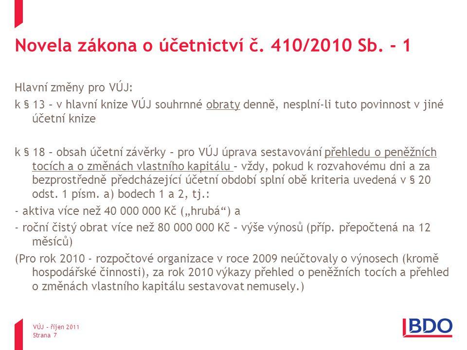 Novela zákona o účetnictví č. 410/2010 Sb. - 1 Hlavní změny pro VÚJ: k § 13 – v hlavní knize VÚJ souhrnné obraty denně, nesplní-li tuto povinnost v ji