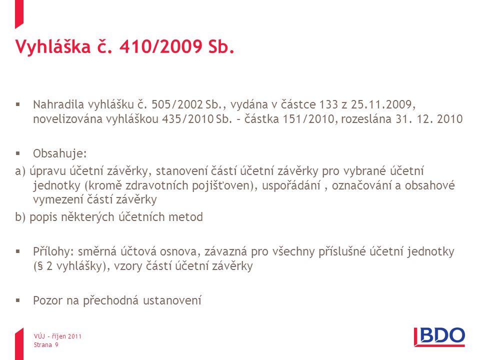 VÚJ – říjen 2011 Strana 10 Účetní metody ve vyhlášce č.