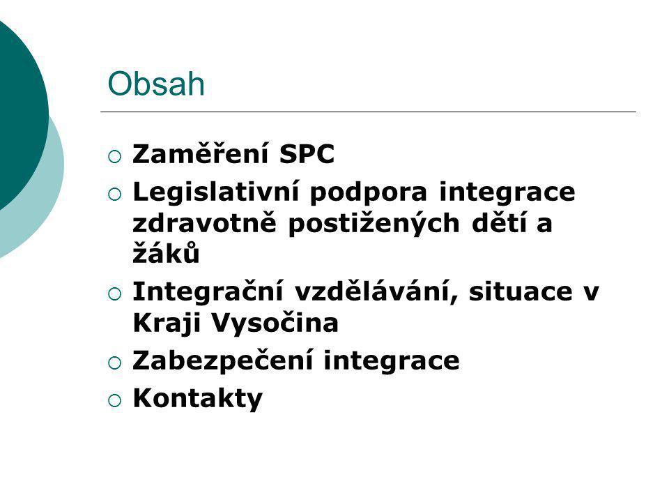 Obsah  Zaměření SPC  Legislativní podpora integrace zdravotně postižených dětí a žáků  Integrační vzdělávání, situace v Kraji Vysočina  Zabezpečen