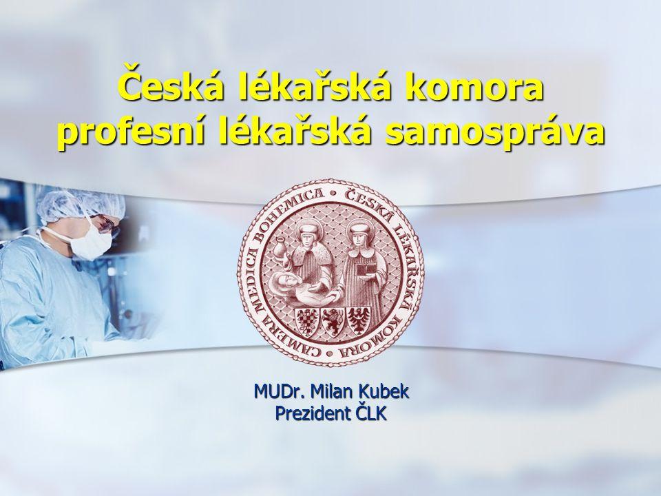 Česká lékařská komora profesní lékařská samospráva MUDr. Milan Kubek Prezident ČLK