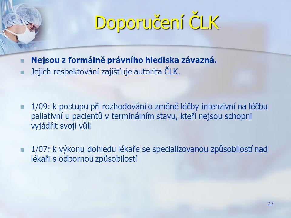 Doporučení ČLK Nejsou z formálně právního hlediska závazná. Jejich respektování zajišťuje autorita ČLK. 1/09: k postupu při rozhodování o změně léčby