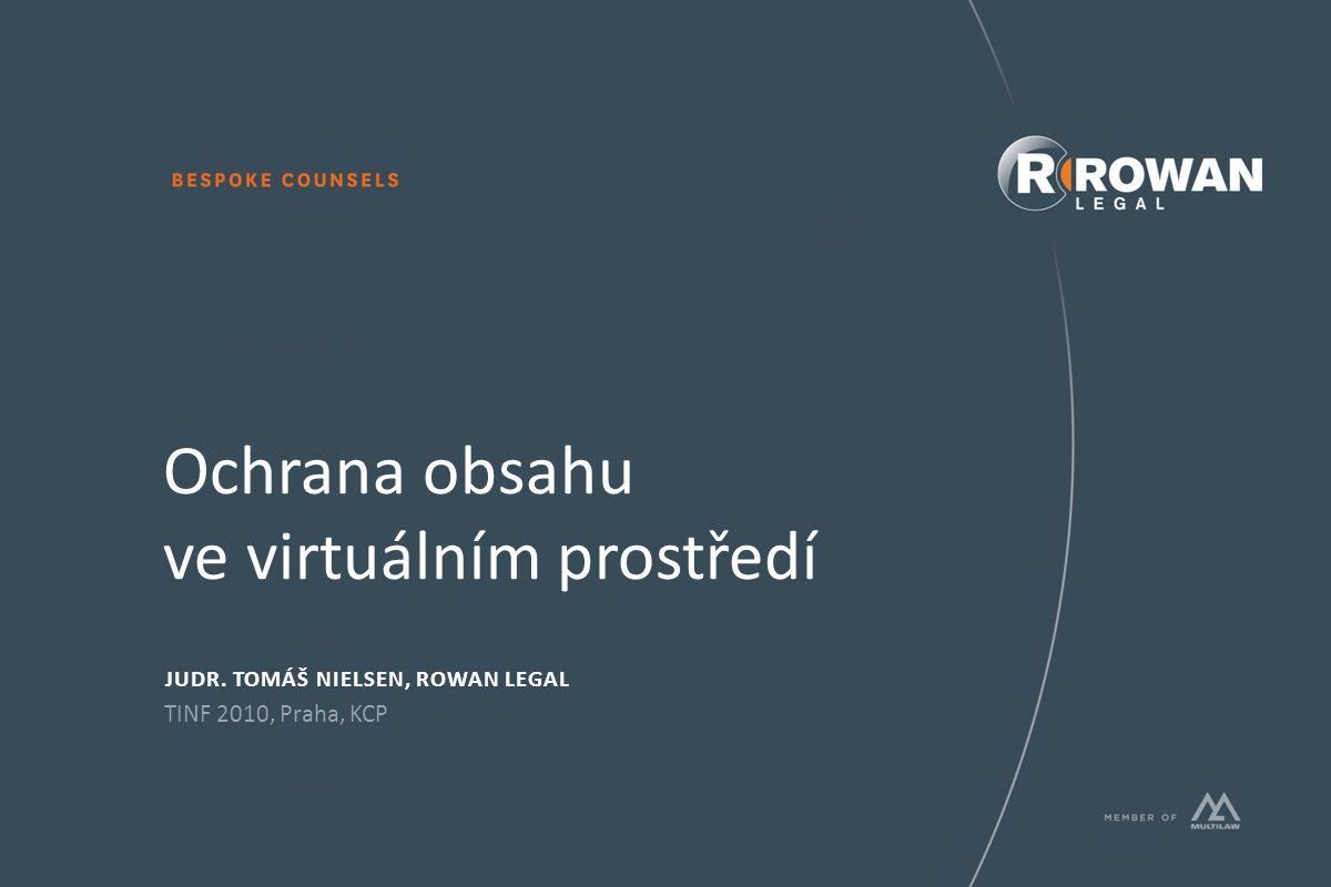 Ochrana obsahu ve virtuálním prostředí JUDR. TOMÁŠ NIELSEN, ROWAN LEGAL TINF 2010, Praha, KCP