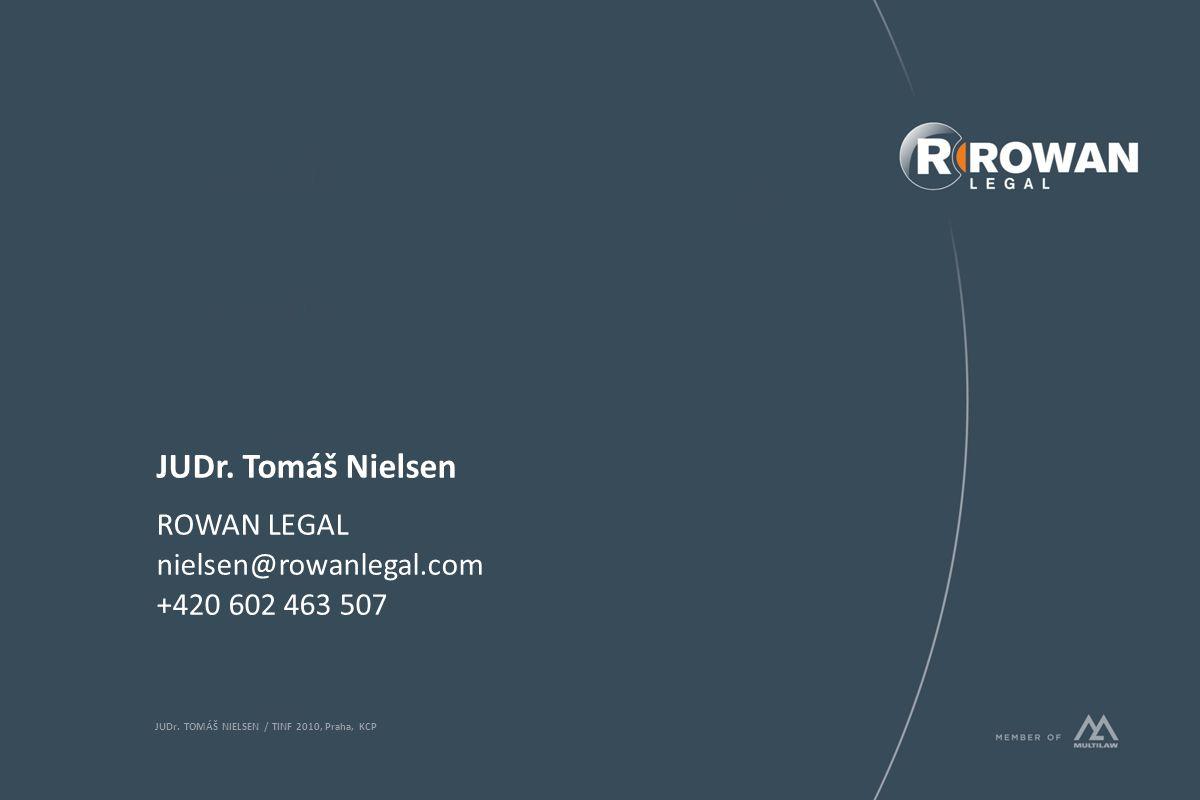 JUDr. Tomáš Nielsen ROWAN LEGAL nielsen@rowanlegal.com +420 602 463 507 JUDr. TOMÁŠ NIELSEN / TINF 2010, Praha, KCP