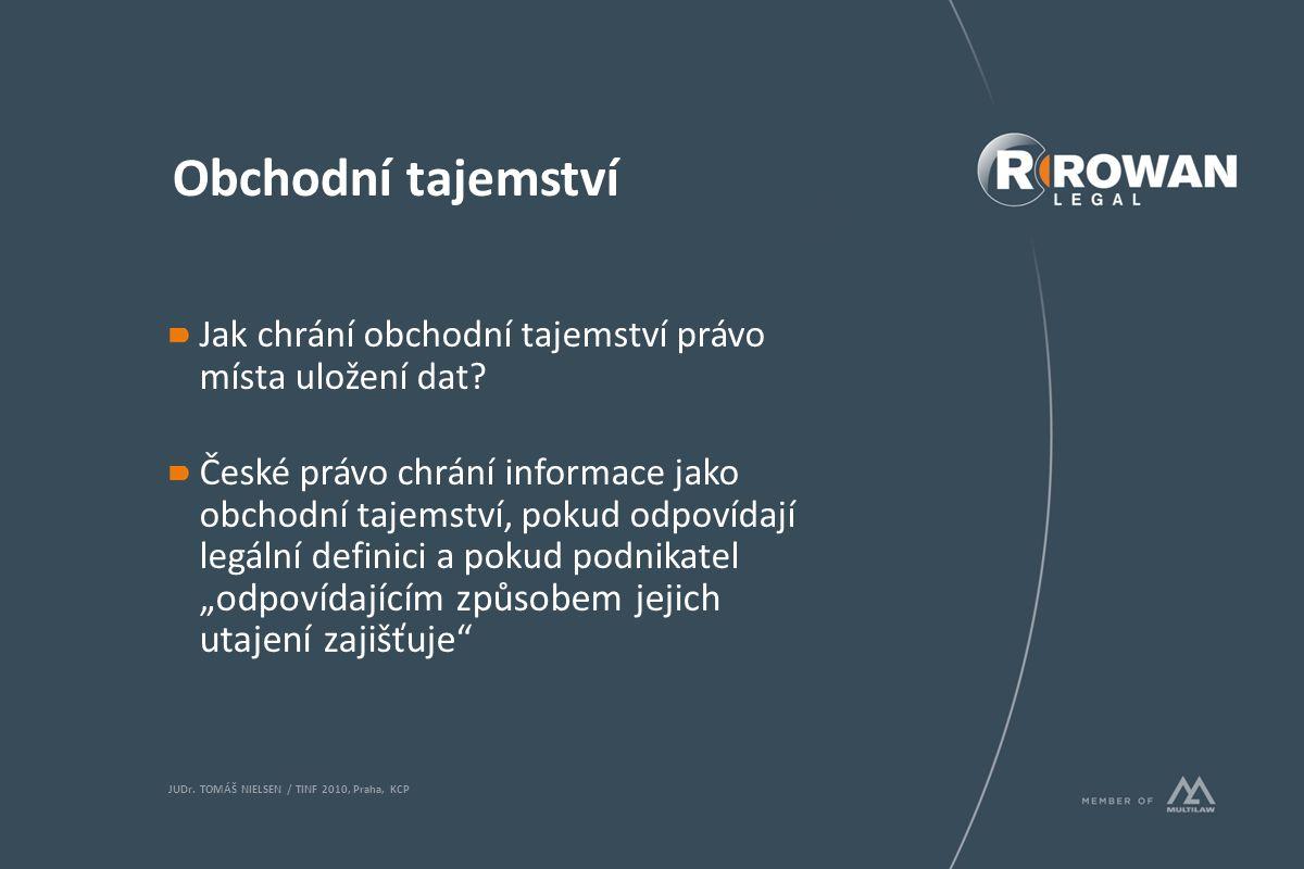 Obchodní tajemství Jak chrání obchodní tajemství právo místa uložení dat? České právo chrání informace jako obchodní tajemství, pokud odpovídají legál