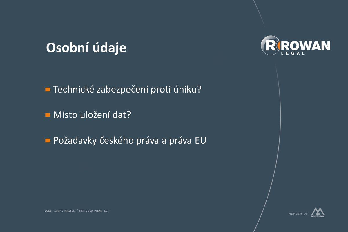 Osobní údaje Technické zabezpečení proti úniku? Místo uložení dat? Požadavky českého práva a práva EU JUDr. TOMÁŠ NIELSEN / TINF 2010, Praha, KCP