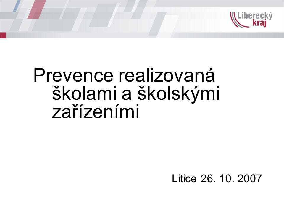 Prevence realizovaná školami a školskými zařízeními Litice 26. 10. 2007