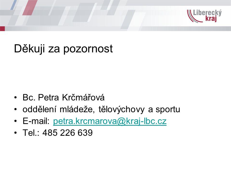 Děkuji za pozornost Bc. Petra Krčmářová oddělení mládeže, tělovýchovy a sportu E-mail: petra.krcmarova@kraj-lbc.czpetra.krcmarova@kraj-lbc.cz Tel.: 48