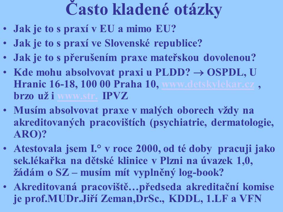 Často kladené otázky Jak je to s praxí v EU a mimo EU? Jak je to s praxí ve Slovenské republice? Jak je to s přerušením praxe mateřskou dovolenou? Kde