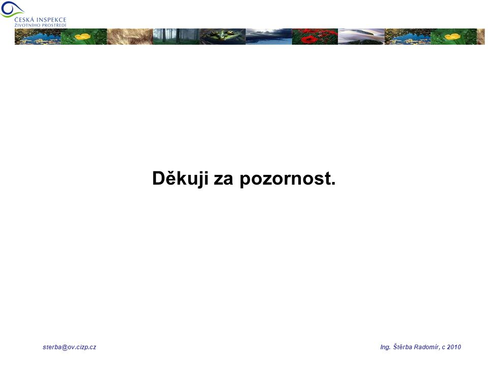 Děkuji za pozornost. sterba@ov.cizp.cz Ing. Štěrba Radomír, c 2010
