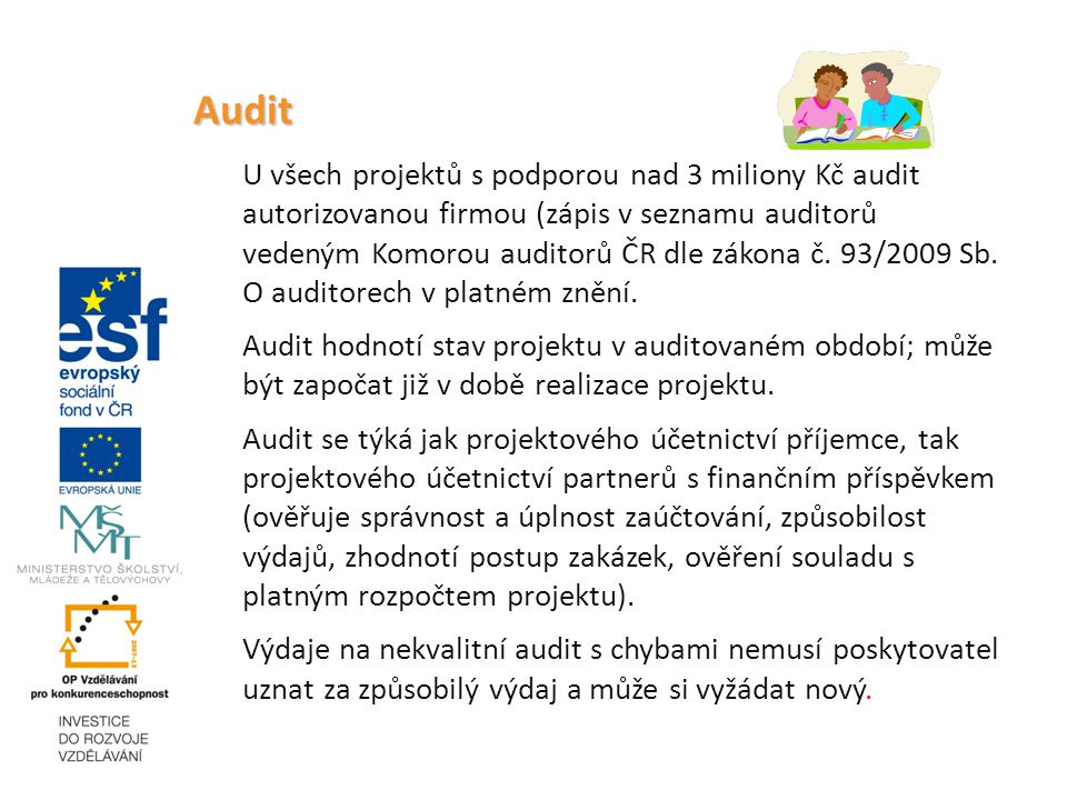 Audit U všech projektů s podporou nad 3 miliony Kč audit autorizovanou firmou (zápis v seznamu auditorů vedeným Komorou auditorů ČR dle zákona č.