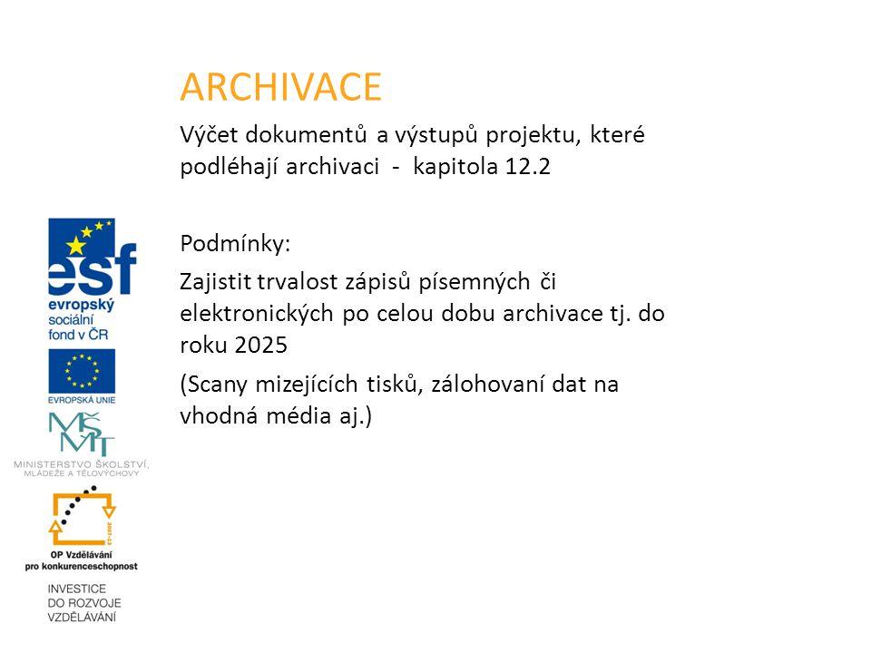 ARCHIVACE Výčet dokumentů a výstupů projektu, které podléhají archivaci - kapitola 12.2 Podmínky: Zajistit trvalost zápisů písemných či elektronických po celou dobu archivace tj.