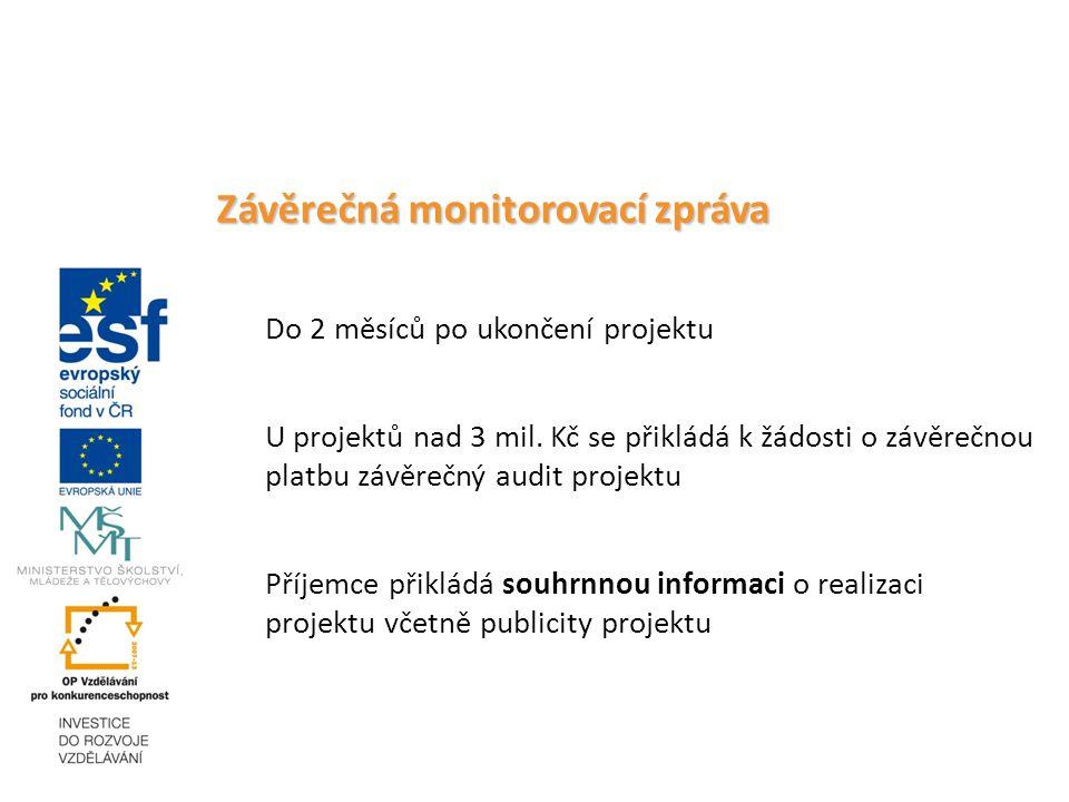 Závěrečná monitorovací zpráva Do 2 měsíců po ukončení projektu U projektů nad 3 mil.